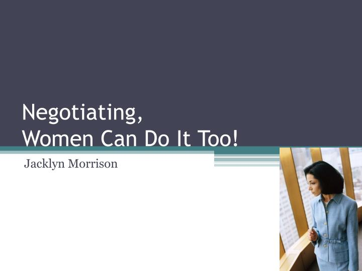 negotiating women can do it too n.