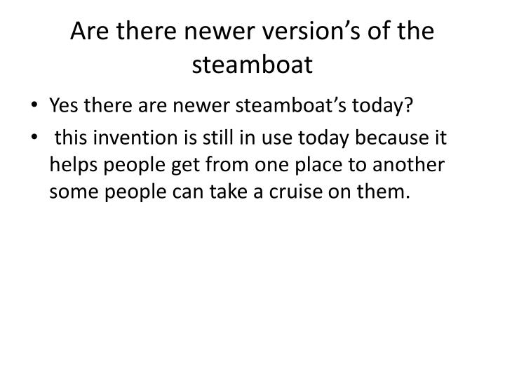 Are there newer version's of the steamboat
