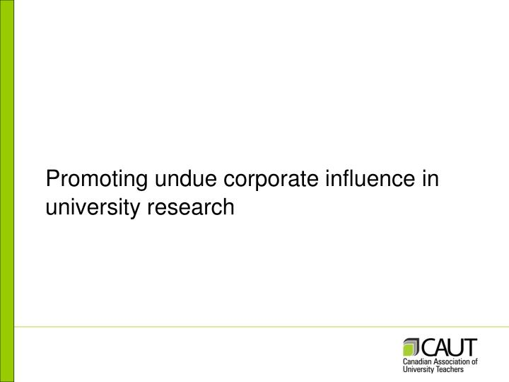 Promoting undue corporate influence in university research