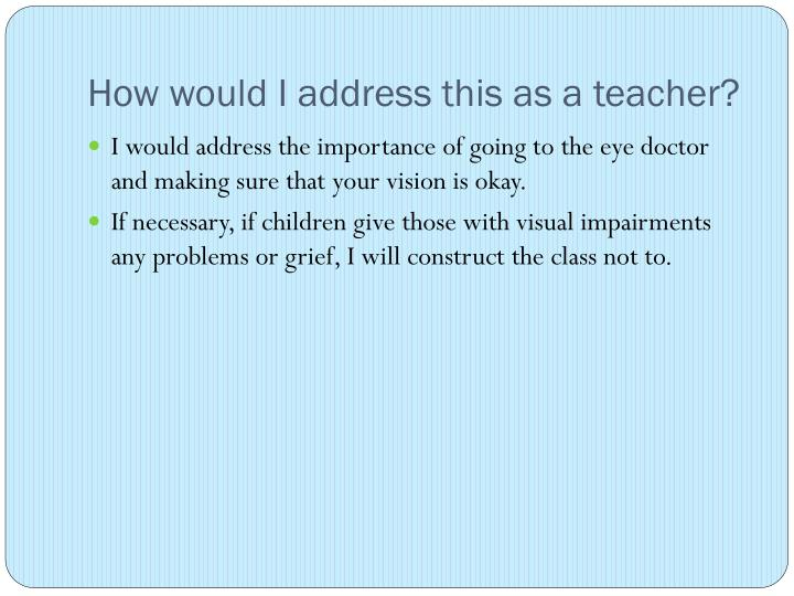 How would I address this as a teacher?