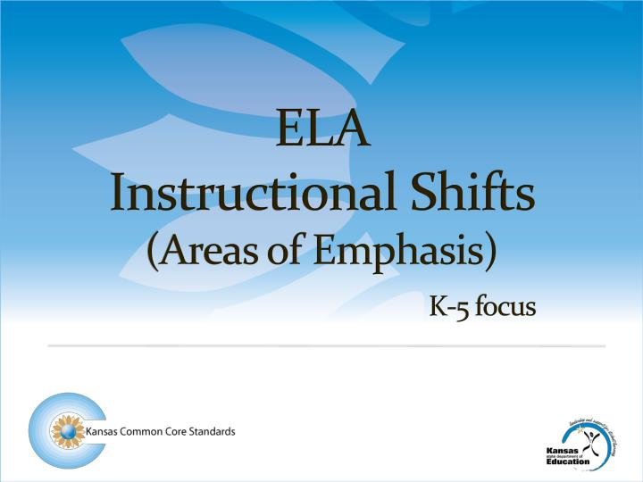 Ppt Ela Instructional Shifts Areas Of Emphasis K 5 Focus