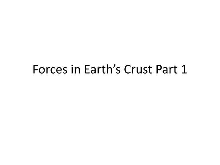 forces in earth s crust part 1