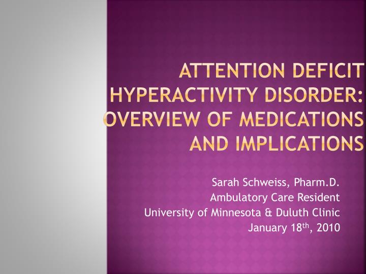 Attention deficit hyperactivity disorder overview of medications and implications