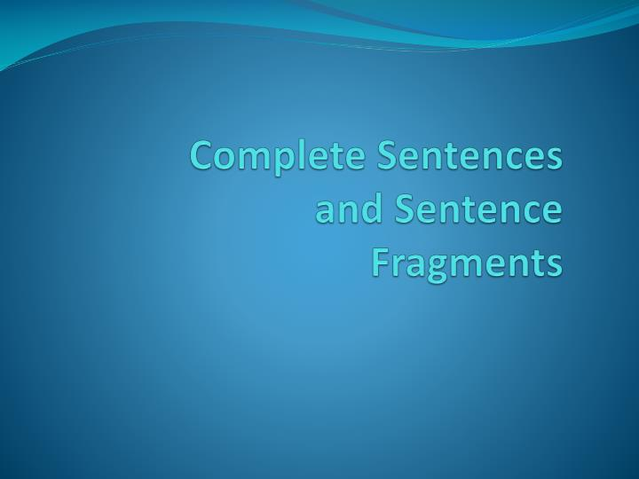 complete sentences and sentence fragments n.