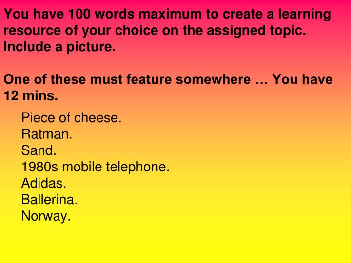You have 100 words maximum to create a learning resource of your choice on the assigned topic. Include a picture.