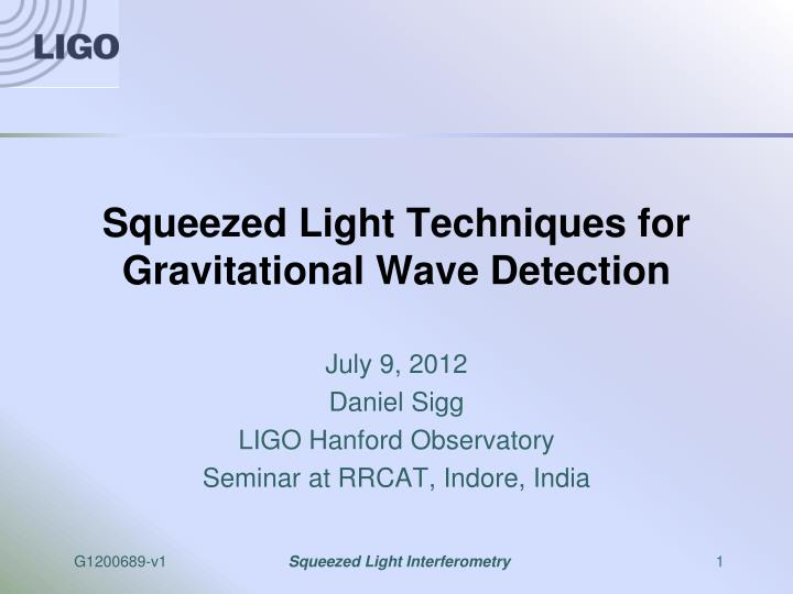 squeezed light techniques for gravitational wave detection n.