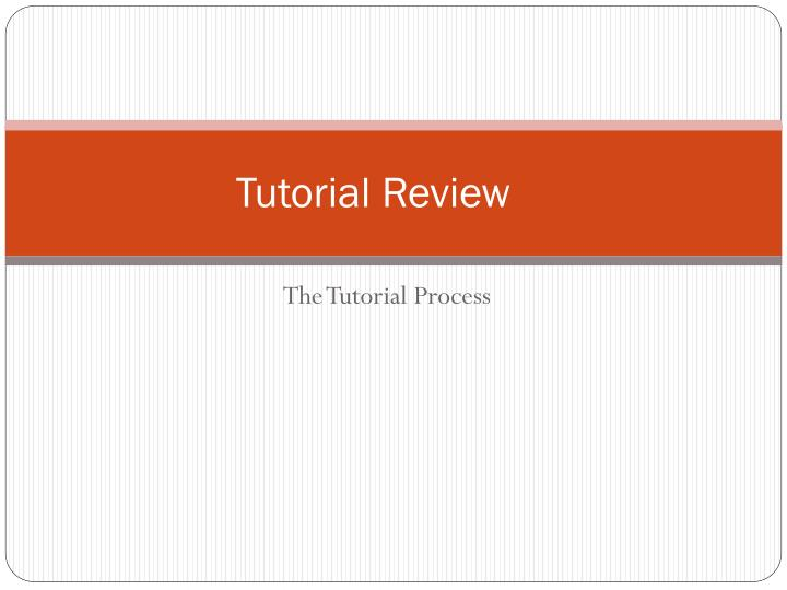 tutorial review n.