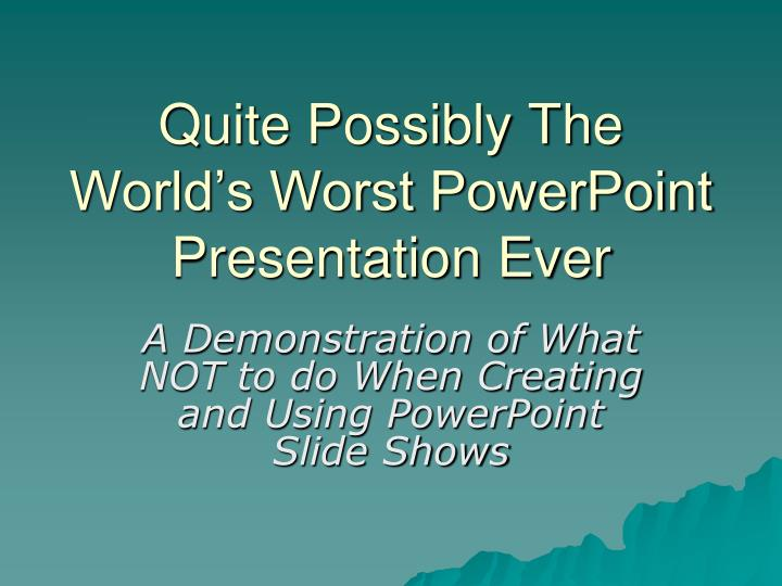 quite possibly the world s worst powerpoint presentation ever n.