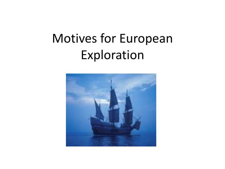 the motives for the european colonization Early european settlers had many motives for coming to north america the newcomers were looking to expand trade, gain wealth or seek religious freedom settlers from spain chose the lands around florida, the dutch and the swedes were drawn to the mid-atlantic region for the burgeoning trade, and.