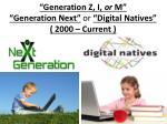 generation z i or m generation next or digital natives 2000 current