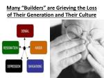 many builders are grieving the loss of their generation and their culture
