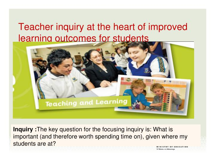 Teacher inquiry at the heart of improved learning outcomes for students