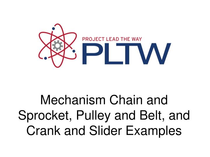 PPT - Mechanism Chain and Sprocket, Pulley and Belt, and Crank and