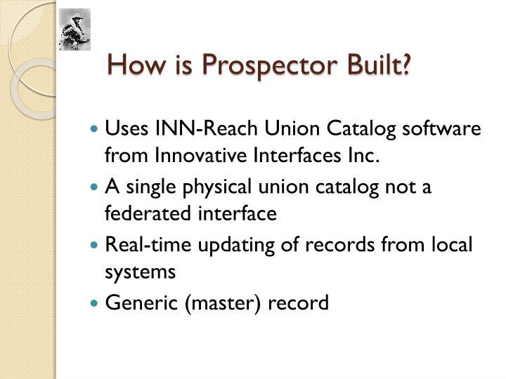 How is Prospector Built