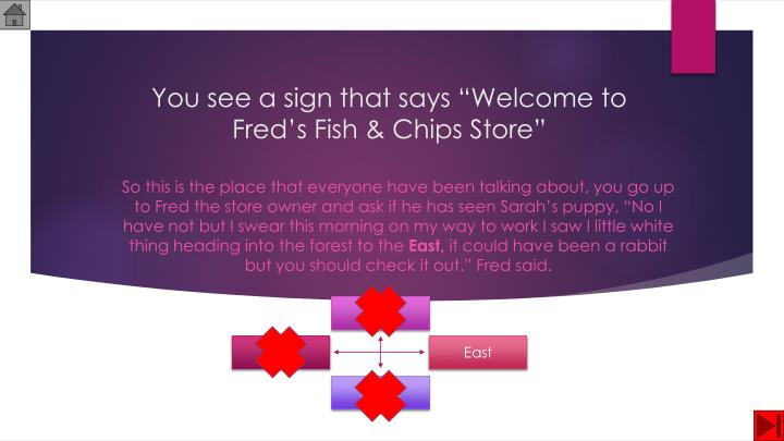 "You see a sign that says ""Welcome to Fred's Fish & Chips Store"""