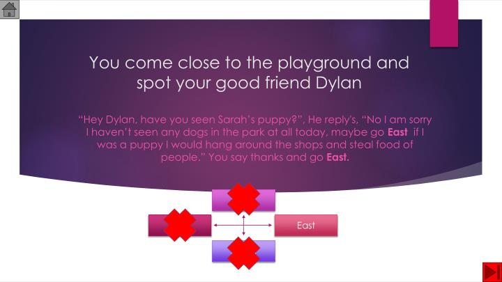 You come close to the playground and spot your good friend Dylan
