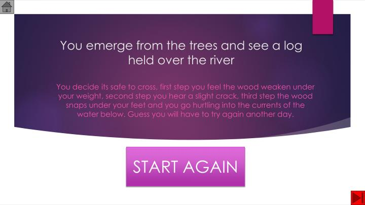 You emerge from the trees and see a log held over the river