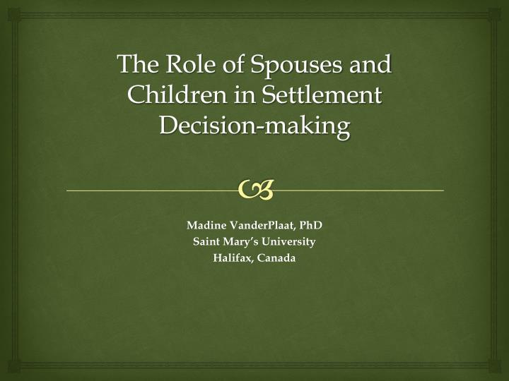 the role of spouses and c hildren in settlement decision making n.