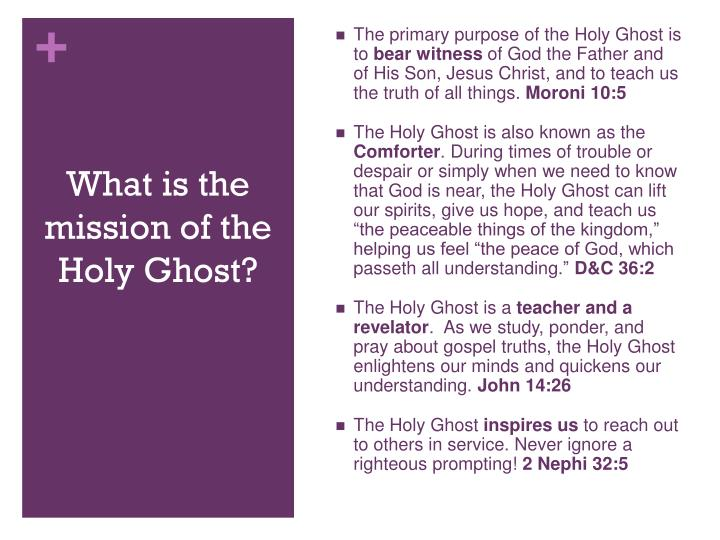 The primary purpose of the Holy Ghost is to