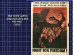 this world cannot exist half slave and half free 1942