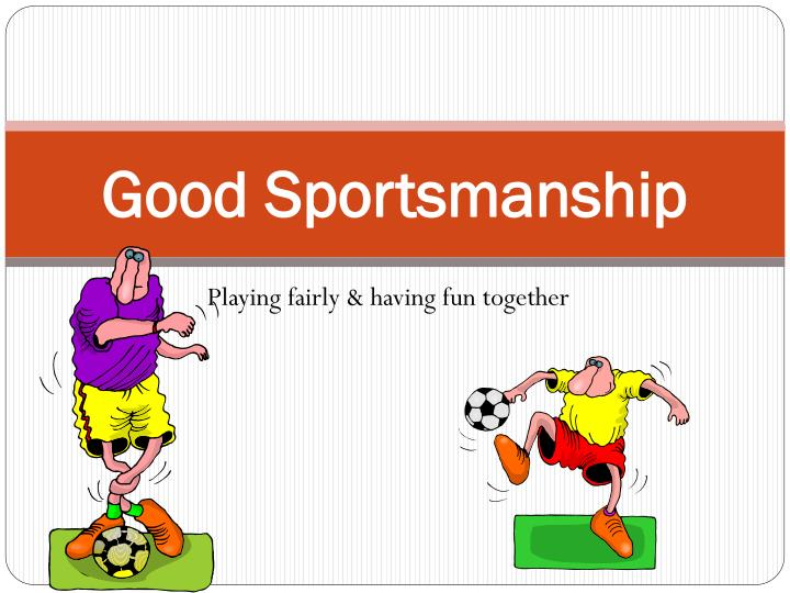 fair play and sportsmanship essay View and download sportsmanship essays examples also discover topics, titles, outlines, thesis statements whatever happened to sportsmanship, fair play.