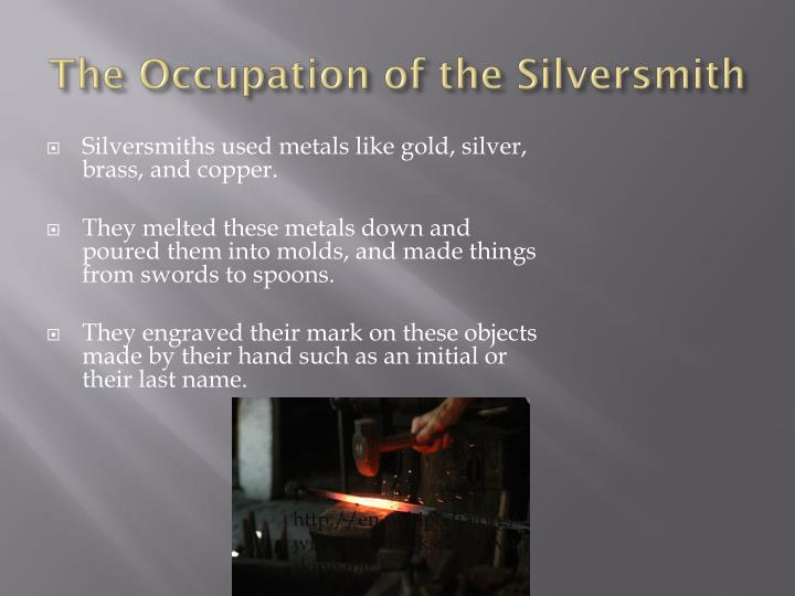 The occupation of the silversmith