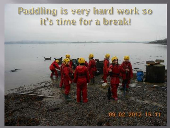 Paddling is very hard work so it's time for a break!