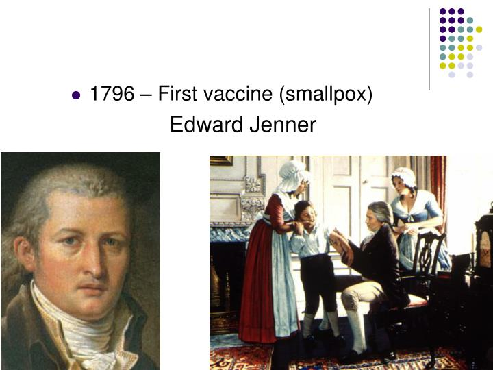 1796 – First vaccine (smallpox)