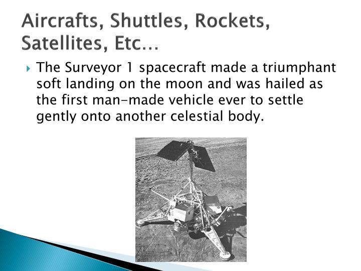 Aircrafts shuttles rockets satellites etc