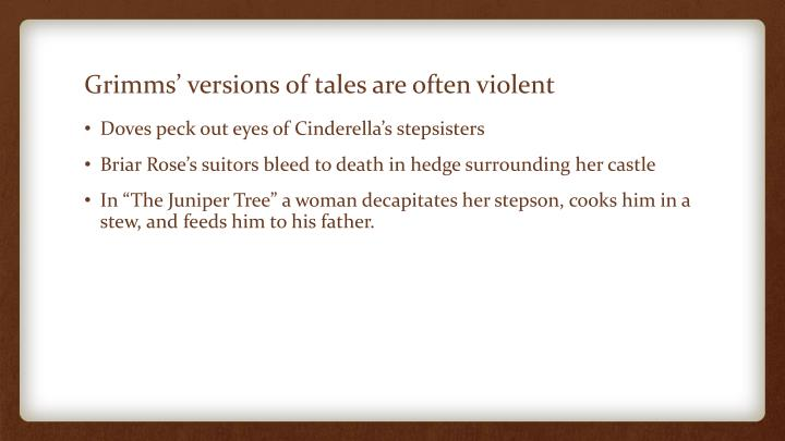 Grimms versions of tales are often violent