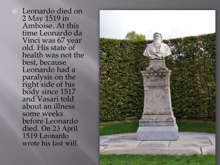 Leonardo died on 2 May 1519 in Amboise. At this time Leonardo