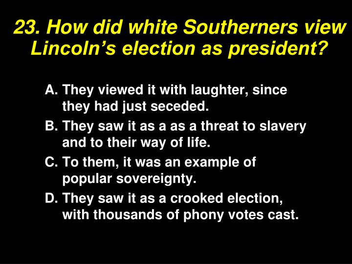 23. How did white Southerners view Lincoln's election as president?