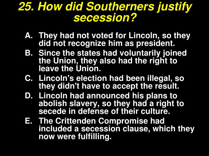 25. How did Southerners justify secession?