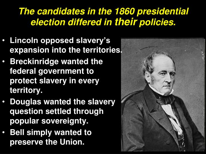The candidates in the 1860 presidential election differed in