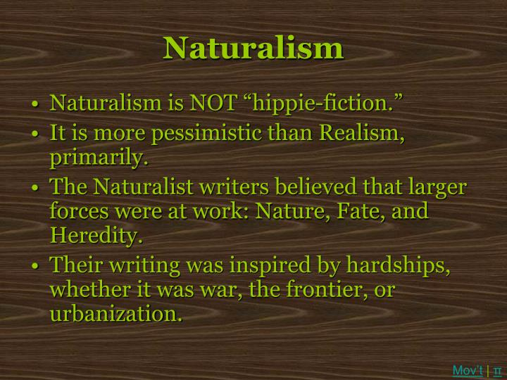 naturalist writers American naturalism: a webliography and e-anthology description: again a term that is used rather broadly to describe a literary movement that began in the late nineteenth and early twentieth centuries.