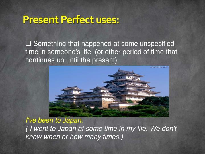 Present Perfect uses: