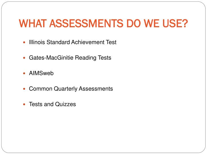 WHAT ASSESSMENTS DO WE USE?