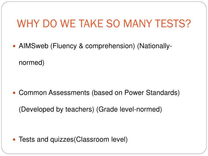 WHY DO WE TAKE SO MANY TESTS?