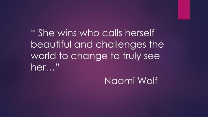 """"""" She wins who calls herself beautiful and challenges the world to change to truly see her…"""""""