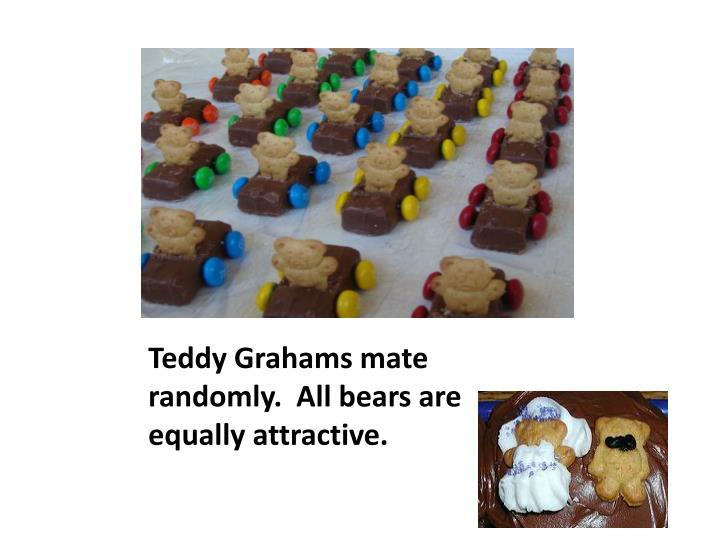 Teddy Grahams mate randomly.  All bears are