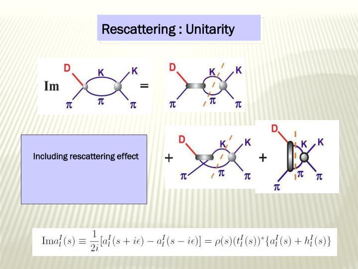 Rescattering : Unitarity