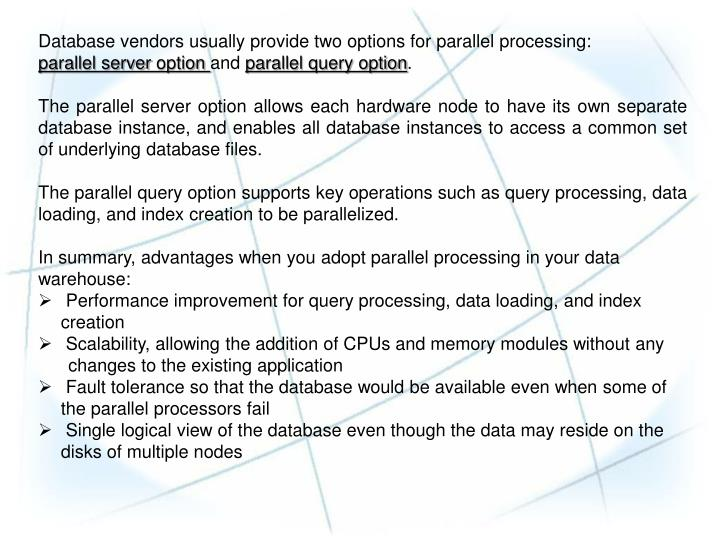 Database vendors usually provide two options for parallel processing:
