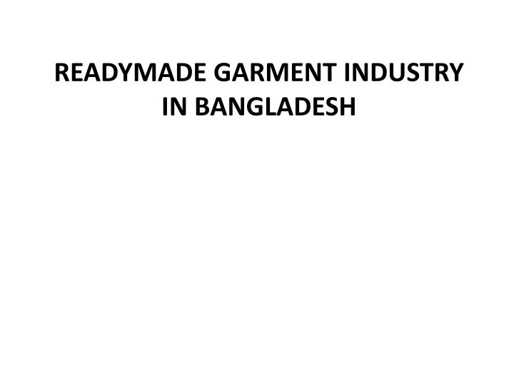 PPT - Readymade Garment Industry in Bangladesh PowerPoint