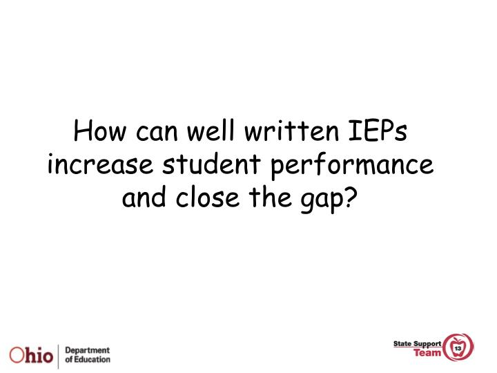How can well written ieps increase student performance and close the gap