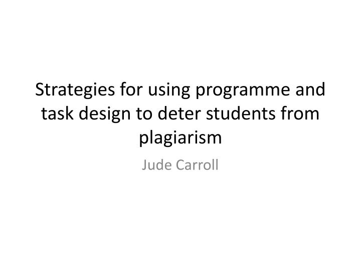 strategies for using programme and task design to deter students from plagiarism n.