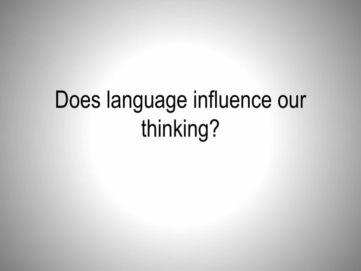 Does language influence our thinking?