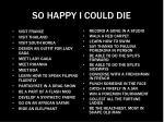 so happy i could die