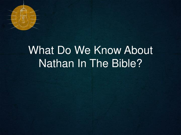 what do we know about nathan in the bible n.