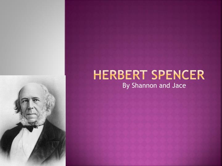 herbert spencer contribution to sociology Herbert spencer contributed numerous schools of thought in the field of sociology, but he is most remembered for his theories of social evolution.