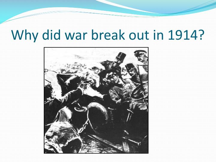 why did war break out in 1914 This website and its content is subject to our terms and conditions tes global ltd is registered in england (company no 02017289) with its registered office at 26 red lion square london wc1r 4hq.